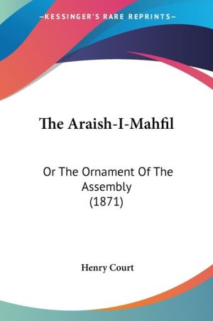 The Araish-I-Mahfil: Or the Ornament of the Assembly (1871) - Henry Court (Translator)