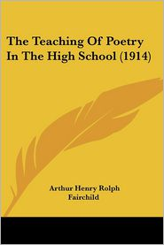 The Teaching of Poetry in the High School (1914) - Arthur Henry Rolph Fairchild