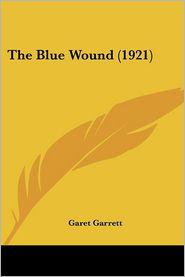 The Blue Wound (1921) - Garet Garrett