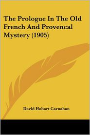 The Prologue in the Old French and Provencal Mystery (1905) - David Hobart Carnahan