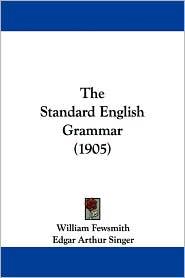 The Standard English Grammar (1905) - William Fewsmith, Edgar Arthur Singer, George Washington Flounders (Editor)