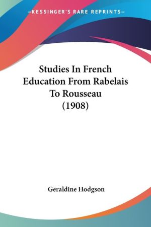 Studies in French Education from Rabelais to Rousseau (1908)