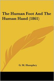 The Human Foot and the Human Hand (1861) - G. M. Humphry