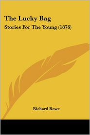 The Lucky Bag: Stories for the Young (1876) - Richard Rowe