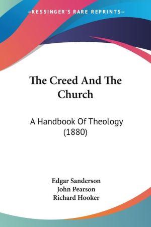 The Creed and the Church: A Handbook of Theology (1880) - Edgar Sanderson, John Pearson, Richard Hooker