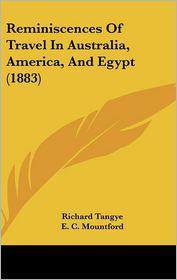 Reminiscences of Travel in Australia, America, and Egypt (1883) - Richard Tangye, E.C. Mountford (Illustrator)