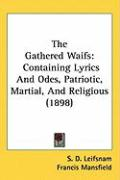 The Gathered Waifs: Containing Lyrics and Odes, Patriotic, Martial, and Religious (1898)