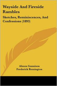Wayside and Fireside Rambles: Sketches, Reminiscences, and Confessions (1893) - Almon Gunnison, Frederic Remington (Illustrator), William Hamilton Gibson (Illustrator)