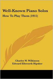 Well-Known Piano Solos - Charles W. Wilkinson, Edward Ellsworth Hipsher (Editor)