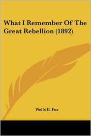 What I Remember of the Great Rebellion - Wells B. Fox