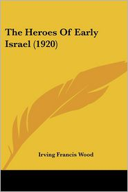 The Heroes of Early Israel (1920) - Irving Francis Wood