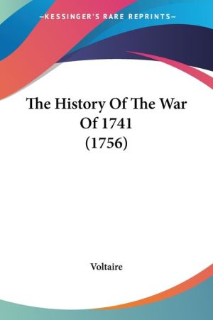 The History of the War of 1741 (1756) - Voltaire