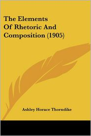 The Elements of Rhetoric and Composition (1905) - Ashley Horace Thorndike