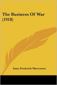 The Business of War (1918) - Isaac Frederick Marcosson