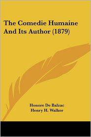 The Comedie Humaine and Its Author (1879) - Honore de Balzac, Henry H. Walker (Translator)