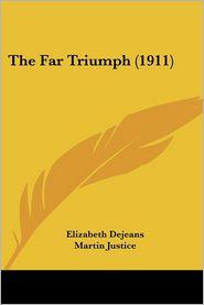 The Far Triumph (1911) - Elizabeth Dejeans, Martin Justice (Illustrator)