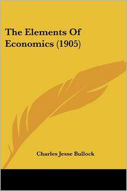 The Elements of Economics (1905) - Charles Jesse Bullock
