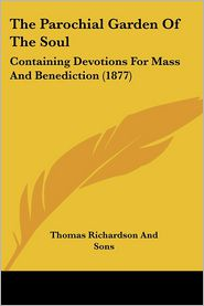 The Parochial Garden of the Soul: Containing Devotions for Mass and Benediction (1877) - Thomas Richardson & Son