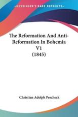The Reformation And Anti-Reformation In Bohemia V1 (1845) - Christian Adolph Pescheck