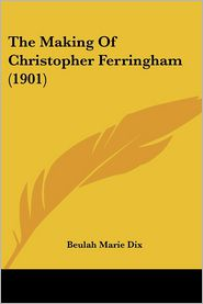 The Making of Christopher Ferringham (1901) - Beulah Marie Dix
