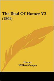 The Iliad of Homer V2 (1809) - Homer, William Cowper (Translator), Foreword by J. Johnson