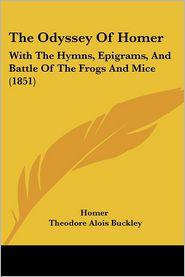 The Odyssey Of Homer - Homer, Theodore Alois Buckley (Translator)