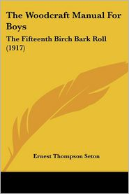 The Woodcraft Manual for Boys: The Fifteenth Birch Bark Roll (1917) - Ernest Thompson Seton