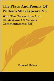 The Plays and Poems of William Shakespeare V5: With the Corrections and Illustrations of Various Commentators (1821) - Edmond Malone