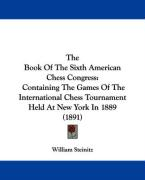 The Book of the Sixth American Chess Congress: Containing the Games of the International Chess Tournament Held at New York in 1889 (1891)