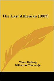The Last Athenian (1883) - Viktor Rydberg, William W. Thomas Jr (Translator)