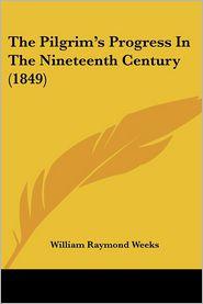 The Pilgrim's Progress in the Nineteenth Century (1849) - William Raymond Weeks