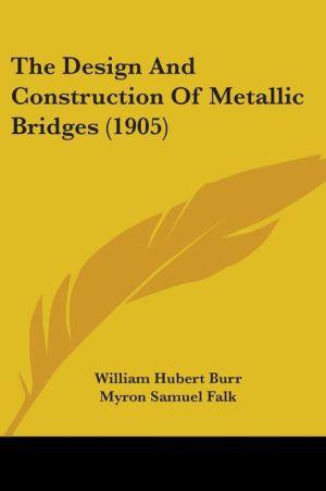 The Design and Construction of Metallic Bridges (1905)