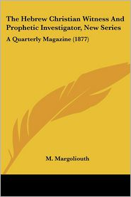 The Hebrew Christian Witness and Prophetic Investigator, New Series: A Quarterly Magazine (1877) - M. Margoliouth