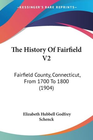The History of Fairfield V2: Fairfield County, Connecticut, from 1700 to 1800 (1904)