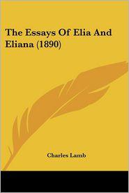 The Essays of Elia and Eliana (1890) - Charles Lamb