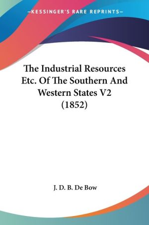 The Industrial Resources Etc. of the Southern and Western States V2 (1852) - James Dunwoody Brownson De Bow, J.D.B. De Bow