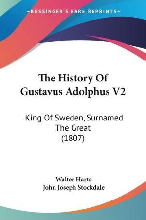 The History of Gustavus Adolphus V2: King of Sweden, Surnamed the Great (1807) - Walter Harte, John Joseph Stockdale (Editor)