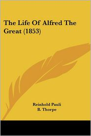 The Life of Alfred the Great (1853) - Reinhold Pauli, B. Thorpe