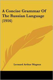 A Concise Grammar of the Russian Language (1916) - Leonard Arthur Magnus