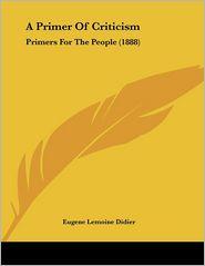 A Primer of Criticism: Primers for the People (1888) - Eugene Lemoine Didier (Editor)