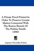 A Private Proof Printed in Order to Preserve Certain Matters Connected with the Boston Branch of the Perkins Family (1890)