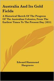 Australia And Its Gold Fields - Edward Hammond Hargraves