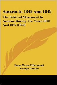 Austria In 1848 And 1849 - Franz Xaver Pillersdorff, George Gaskell (Translator)