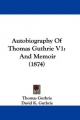 Autobiography Of Thomas Guthrie V1 - Thomas Guthrie