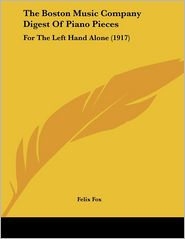 The Boston Music Company Digest of Piano Pieces: For the Left Hand Alone (1917) - Felix Fox (Editor)