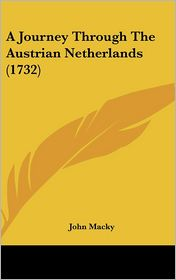 A Journey Through The Austrian Netherlands (1732) - John Macky
