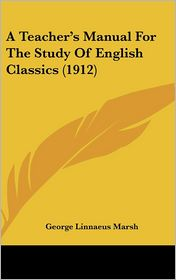 A Teacher's Manual for the Study of English Classics (1912) - George Linnaeus Marsh