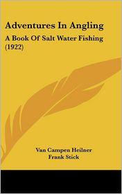 Adventures in Angling: A Book of Salt Water Fishing (1922) - Van Campen Heilner, Frank Stick (Illustrator)