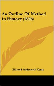 An Outline of Method in History (1896) - Ellwood Wadsworth Kemp