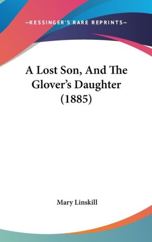 A Lost Son, and the Glover's Daughter (1885)